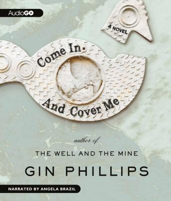 Come In and Cover Me: A Novel, Gin Phillips
