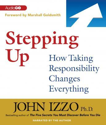 Stepping Up: How Taking Responsibility Changes Everything, John Izzo