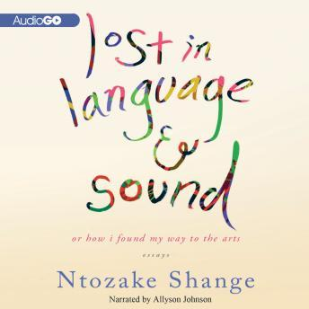 Lost in Language and Sound: How I Found My Way to the Arts