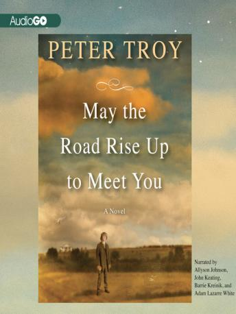 May the Road Rise Up to Meet You: A Novel, Peter Troy