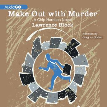 A Chip Harrison Novel, #4: Make Out with Murder, Lawrence Block