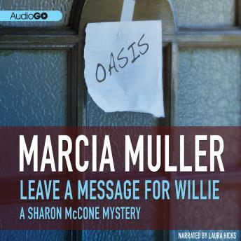 Leave a Message for Willie: A Sharon McCone Mystery, #5, Marcia Muller