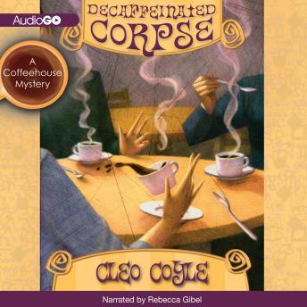 Decaffeinated Corpse: A Coffeehouse Mystery, #5, Cleo Coyle