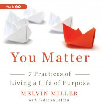 You Matter: 7 Practices of Living a Life of Purpose, Melvin Miller, Federica Baldan