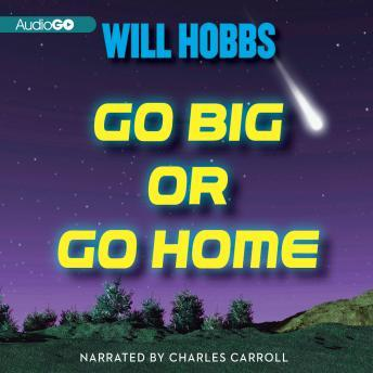 Go Big or Go Home: A Novel, Will Hobbs