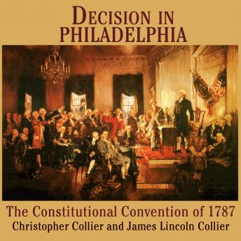 Decision in Philadelphia: The Constitutional Convention of 1787, Christopher Collier, James Lincoln Collier