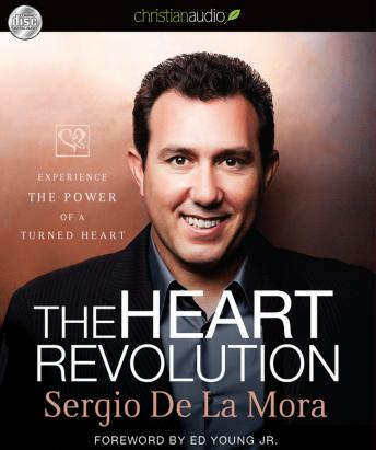 Heart Revolution: Experience the Power of a Turned Heart, Sergio De La Mora