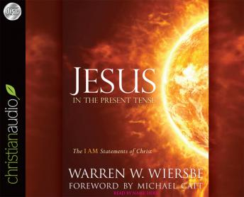 Jesus in the Present Tense: The I AM Statements of Christ, Warren W. Wiersbe