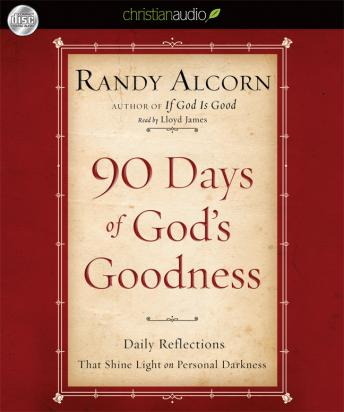 90 Days of God's Goodness: Daily Reflections That Shine Light on Personal Darkness, Randy Alcorn