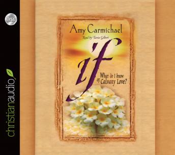 If: What Do I Know About Calvary Love, Amy Carmichael