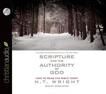 Scripture and the Authority of God: How to Read the Bible Today, N. T. Wright
