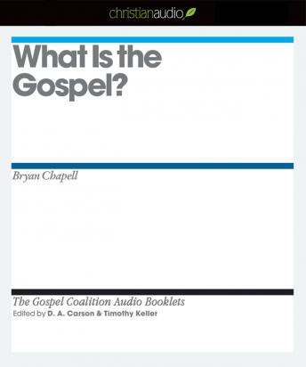 What is the Gospel?, Bryan Chapell, Timothy J. Keller, D. A. Carson