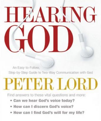 Download Hearing God: An Easy-to-Follow, Step-by-Step Guide to Two-Way Communication with God by Peter Lord