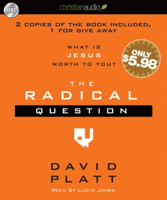 Radical Question: What is Jesus Worth To You?, Audio book by David Platt