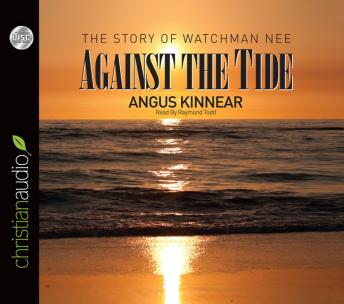 Against the Tide: The Story of Watchman Nee, Angus Kinnear