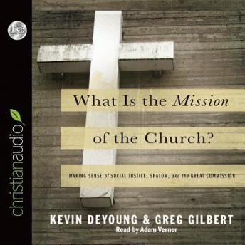 What is the Mission of the Church?: Making sense of social justice, Shalom and the Great Commission, Greg  Gilbert, Kevin Deyoung