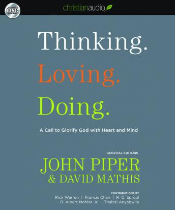Thinking. Loving. Doing.: A Call to Glorify God with Heart and Mind, David Mathis, John Piper
