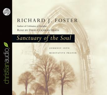 Sanctuary of the Soul: Journey into Meditative Prayer, Richard J. Foster