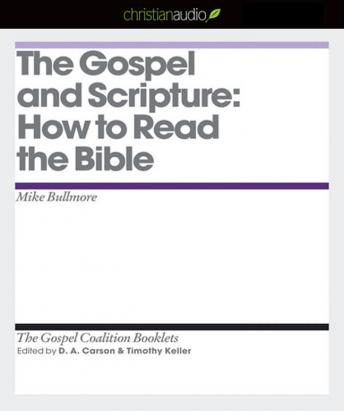 Gospel and Scripture: How to Read the Bible, Mike Bullmore, D. A. Carson