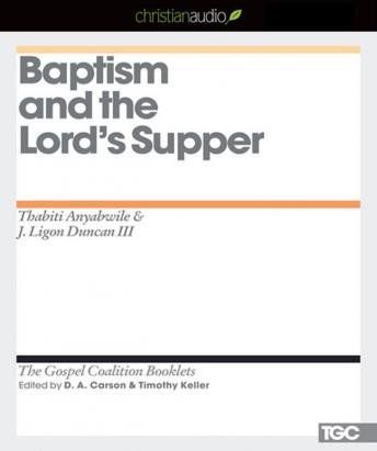 Baptism and the Lord's Supper, J. Ligon Duncan, Thabiti Anyabwile
