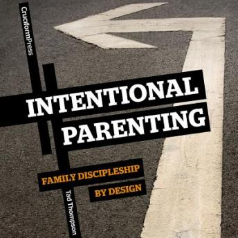Intentional Parenting, Tad Thompson