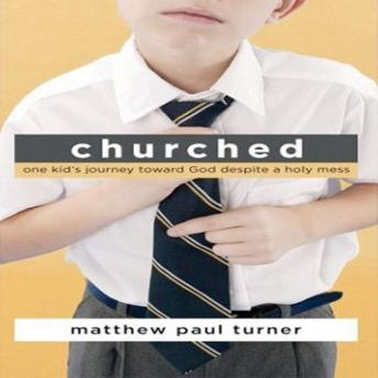 Churched: One Kids Journey Toward God Despite a Holy Mess, Matthew P. Turner