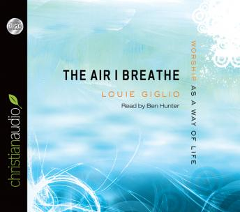 Air I Breathe: Worship as a Way of Life, Louie Giglio