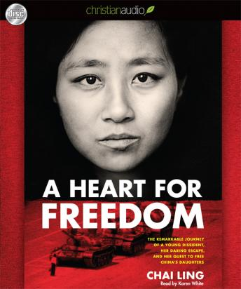 Heart for Freedom: The Remarkable Journey of a Young Dissident, Her Daring Escape, and Her Quest to Free China's Daught, Chai Ling