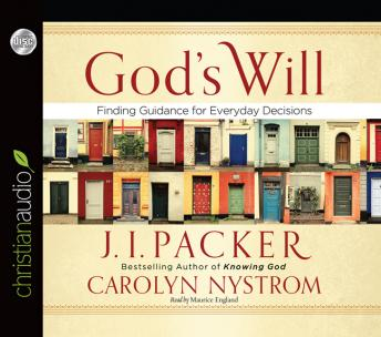 God's Will: Finding Guidance for Everyday Decisions, Carolyn Nystrom, J.I. Packer
