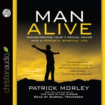 Man Alive: Transforming a Man's Seven Primal Needs into a Powerful Spiritual Life, Patrick Morley