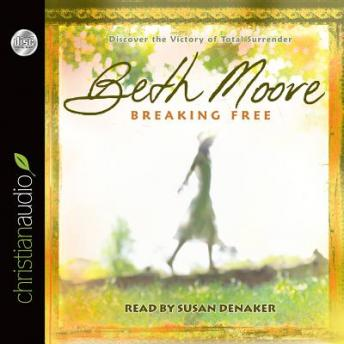 Breaking Free: Discover the Victory of Total Surrender, Beth Moore