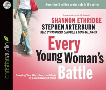 Every Young Woman's Battle: Guarding Your Mind, Heart, and Body in a Sex-Saturated World, Shannon Ethridge, Stephen Arterburn