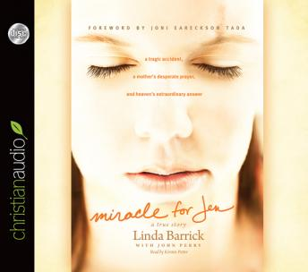 Miracle for Jen: A Tragic Accident, a Mother's Desperate Prayer, and Heaven's Extraordinary Answer, Linda Barrick