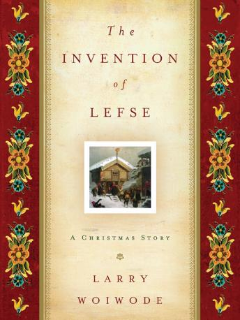 Invention of Lefse: A Christmas Story, Larry Woiwode