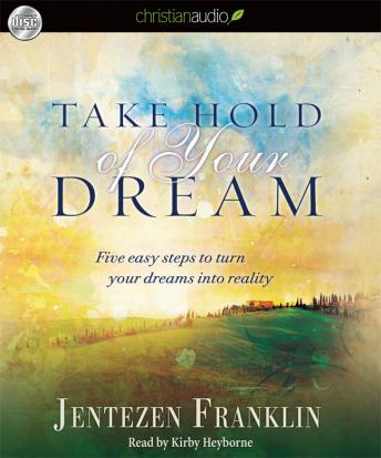 Take Hold of Your Dream: Five easy steps to turn your dreams into reality, Jentezen Franklin
