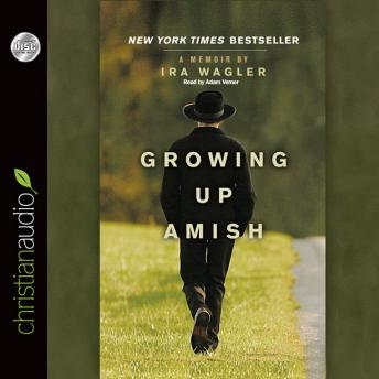 Growing Up Amish: A Memoir, Ira Wagler