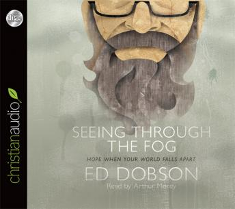 Seeing Through The Fog: Hope When Your World Falls Apart, Ed Dobson