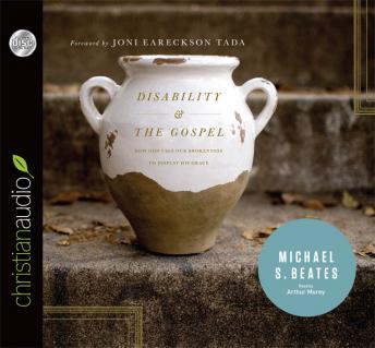 Disability and the Gospel: How God Uses Our Brokenness to Display His Grace, Michael Beates