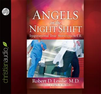 Angels on the Night Shift: Inspirational True Stories from the ER, Robert D. Lesslie