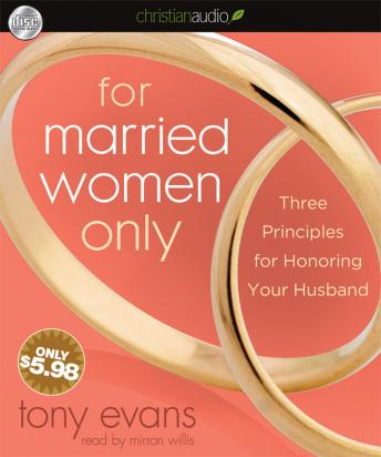 For Married Women Only: Three Principles for Honoring Your Husband, Tony Evans