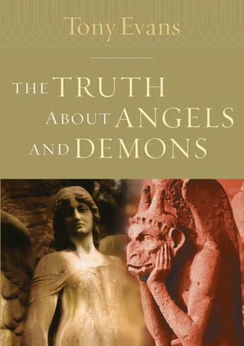 Truth About Angels and Demons, Tony Evans