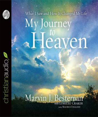 My Journey to Heaven: What I Saw and How It Changed My Life, Marvin J. Besteman, Lorilee Craker