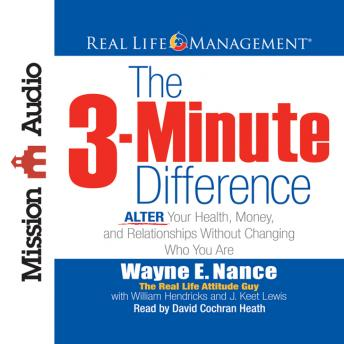 3-Minute Difference: ALTER Your Health, Money, and Relationships Without Changing Who You Are, Wayne E. Nance, J. Keet Lewis, William Hendricks