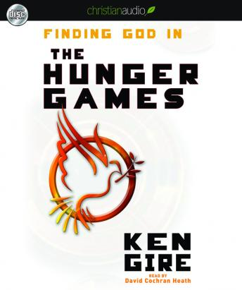 Finding God in the Hunger Games, Ken Gire
