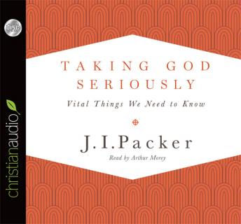 Taking God Seriously: Vital Things We Need to Know, J.I. Packer