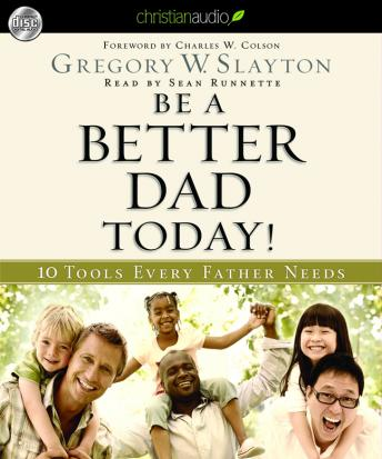 Be A Better Dad Today: 10 Tools Every Father Needs, Gregory W. Slayton