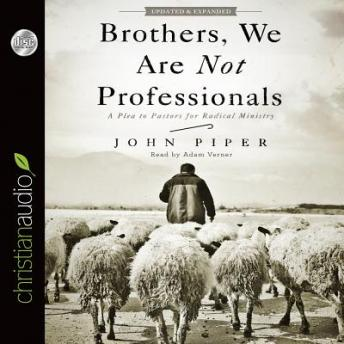 Brothers, We Are Not Professionals: A Plea to Pastors for Radical Ministry