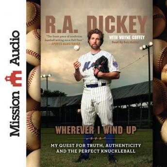 Wherever I Wind Up: My Quest for Truth, Authenticity and the Perfect Knuckleball, R. A. Dickey