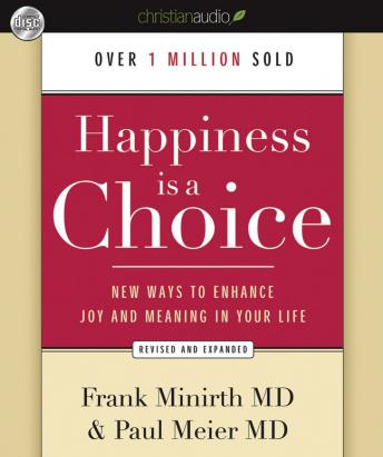Happiness Is a Choice: New Ways to Enhance Joy and Meaning in Your Life, Paul W. Meier, Frank Minirth