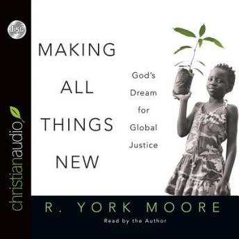 Making All Things New: God's Dream for Global Justice, R. York Moore